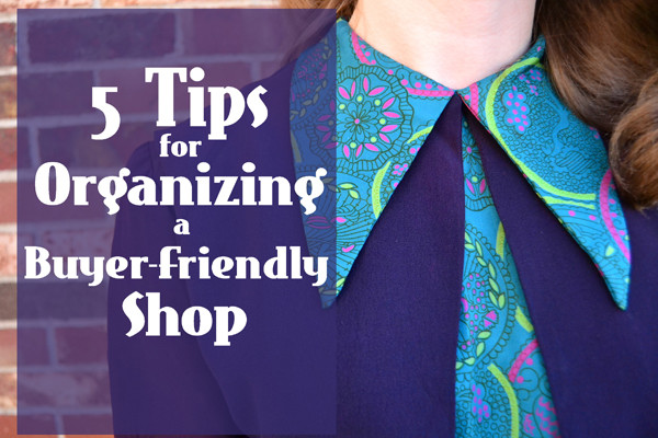 Organizing a Buyer-Friendly Shop: How to Organize a Vintage Shop to Help Customers Find What They Love